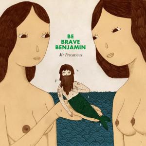 Be brave benjamin 'Mr Precarious'