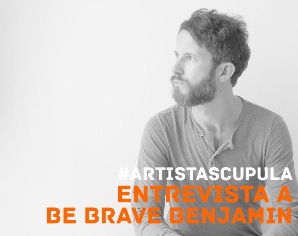 entrevista be brave benjamin